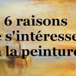 8 raisons de s'intéresser à la peinture